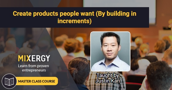 Master Class: How to Build Stuff People Want - with Justin Kan - Mixergy