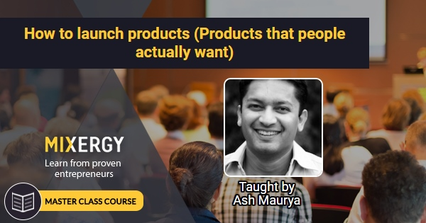 How to launch products that people actually want