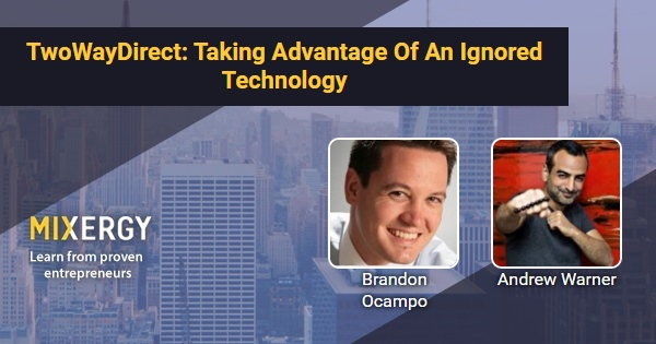 TwoWayDirect: Taking Advantage Of An Ignored Technology - with Brandon Ocampo - Mixergy