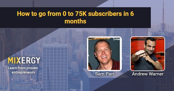 How to go from 0 to 75K subscribers in 6 months - with Sam Parr - Business Podcast for Startups