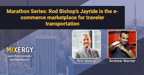 #1776 Marathon Series: Rod Bishop's Jayride is the e-commerce marketplace for traveler transportation - RapidAPI