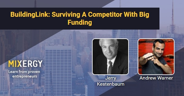 BuildingLink: Surviving A Competitor With Big Funding - with Jerry Kestenbaum - Mixergy