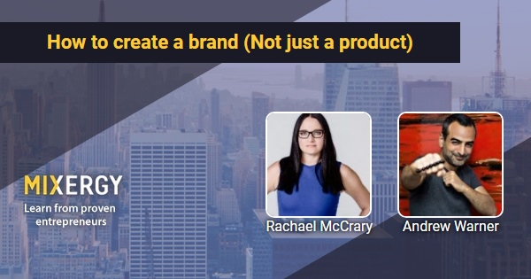 36dd958573af4 How to create a brand (Not just a product) - Mixergy