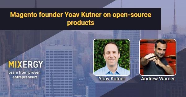 Magento founder Yoav Kutner on open-source products - Mixergy