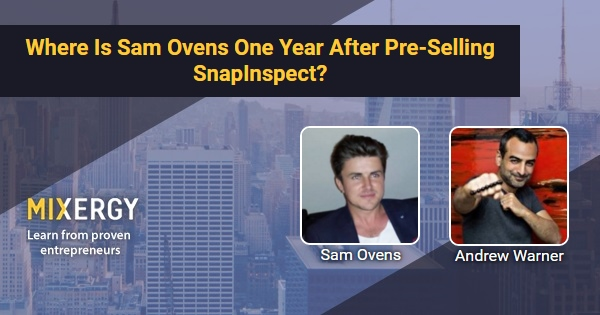 Where Is Sam Ovens One Year After Pre-Selling SnapInspect