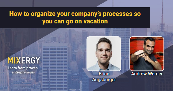 How to organize your company's processes so you can go on vacation