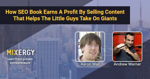 How SEO Book Earns A Profit By Selling Content That Helps The Little Guys Take On Giants - with Aaron Wall - Mixergy