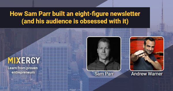 How Sam Parr built an eight-figure newsletter (and his audience is obsessed with it) - Business Podcast for Startups