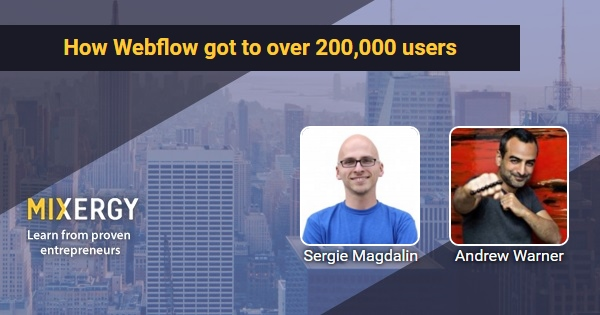 How Webflow got to over 200,000 users - with Sergie Magdalin - Mixergy