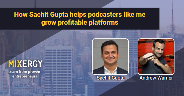 How Sachit Gupta helps podcasters like me grow profitable platforms